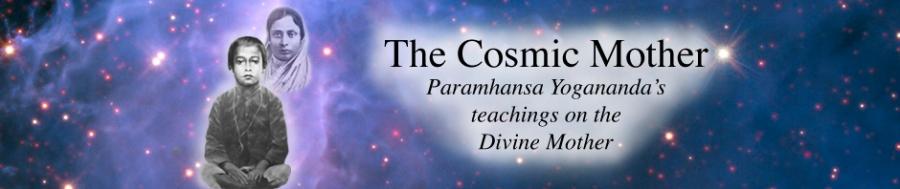The Cosmic Mother: Paramhansa Yogananda's teachings on the Divine Mother